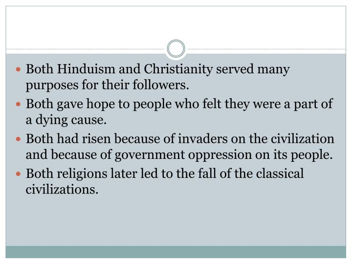 Both Hinduism and Christianity served many purposes for their followers.