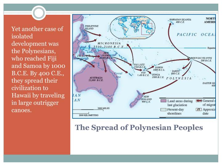 Yet another case of isolated development was the Polynesians,