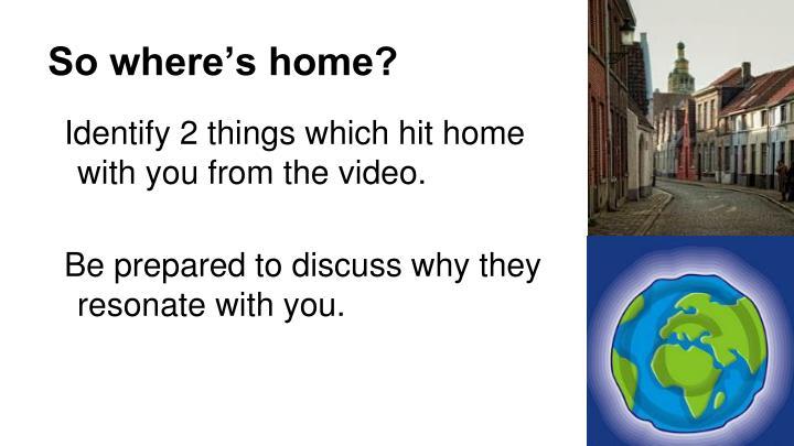 So where's home?