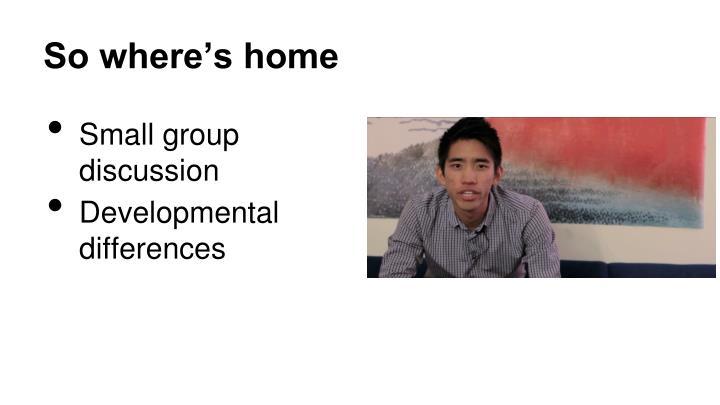 So where's home