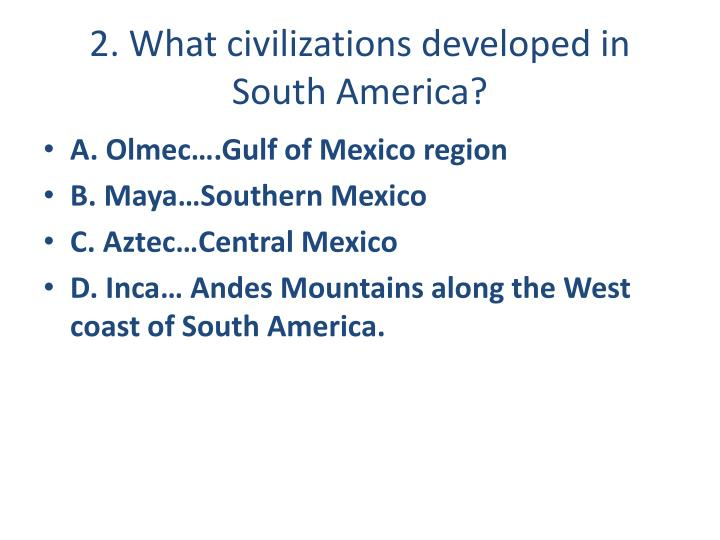 2. What civilizations developed in South America?
