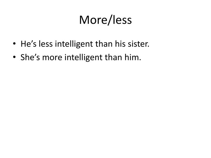 More/less