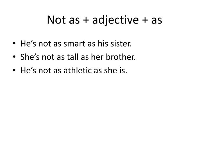 Not as + adjective + as