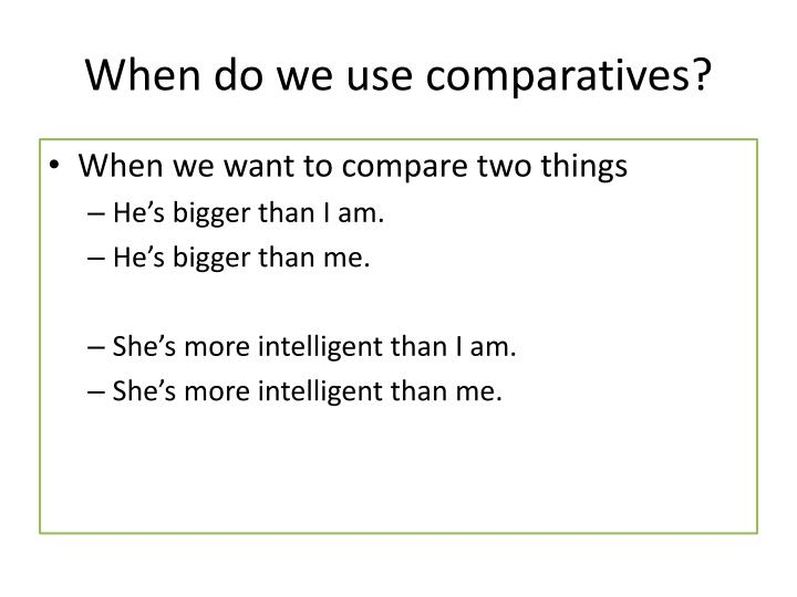 When do we use comparatives?