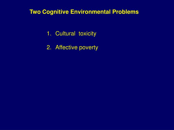 Two Cognitive Environmental Problems