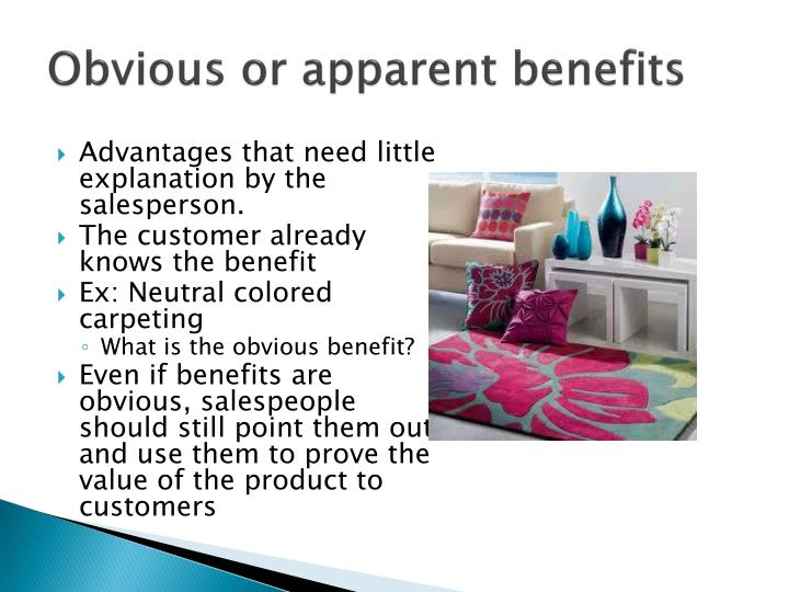 Obvious or apparent benefits