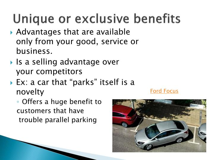 Unique or exclusive benefits