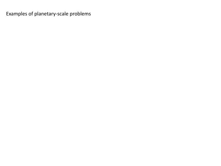 Examples of planetary-scale problems