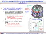 nstx u partial ncc coil initial discussion and planned calculations