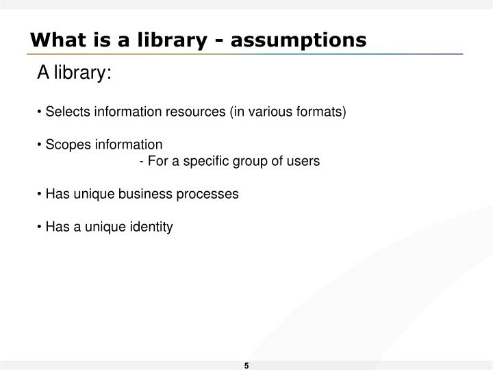 What is a library - assumptions