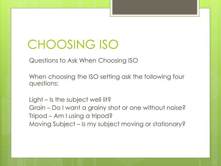 CHOOSING ISO