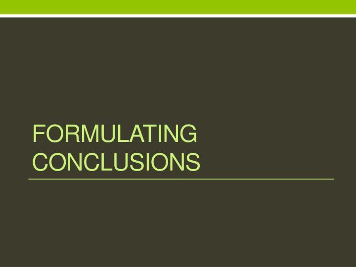 Formulating Conclusions