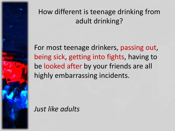 How different is teenage drinking from adult drinking?