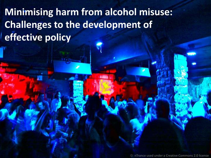 Minimising harm from alcohol misuse: