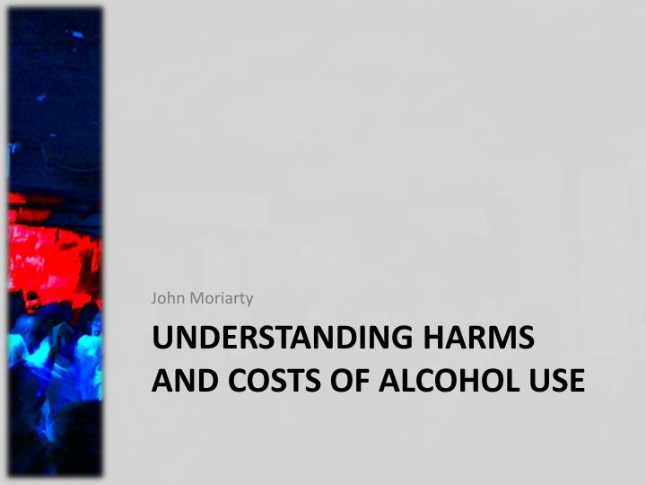 Understanding harms and costs of alcohol use