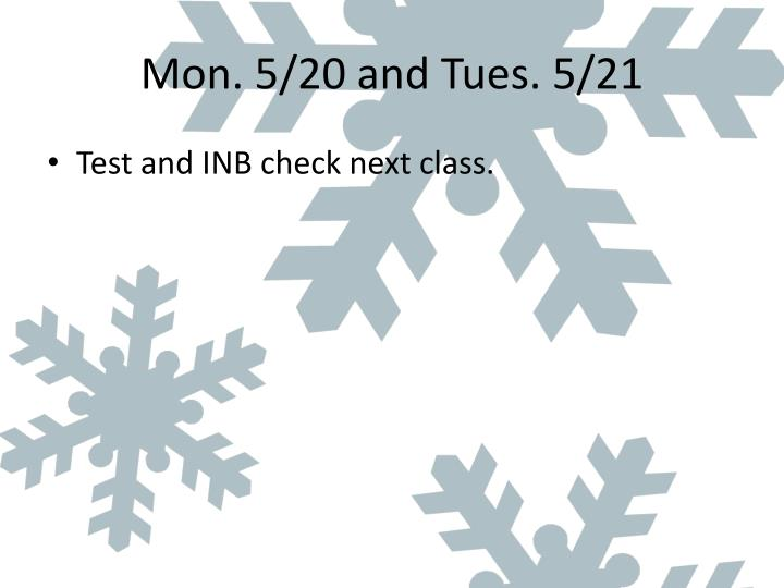 Mon. 5/20 and Tues. 5/21
