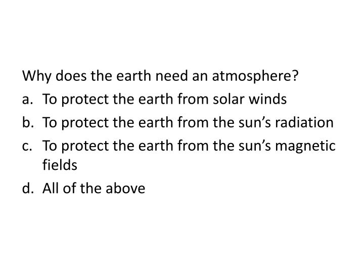 Why does the earth need an atmosphere?