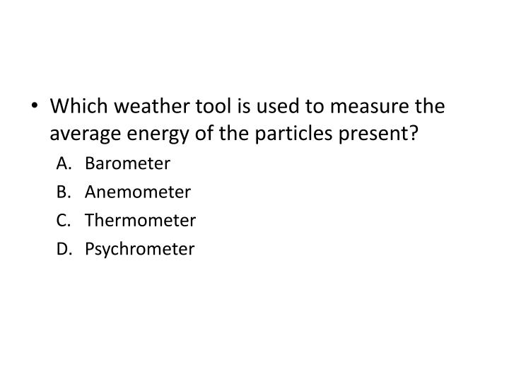 Which weather tool is used to measure the average energy of the particles present?