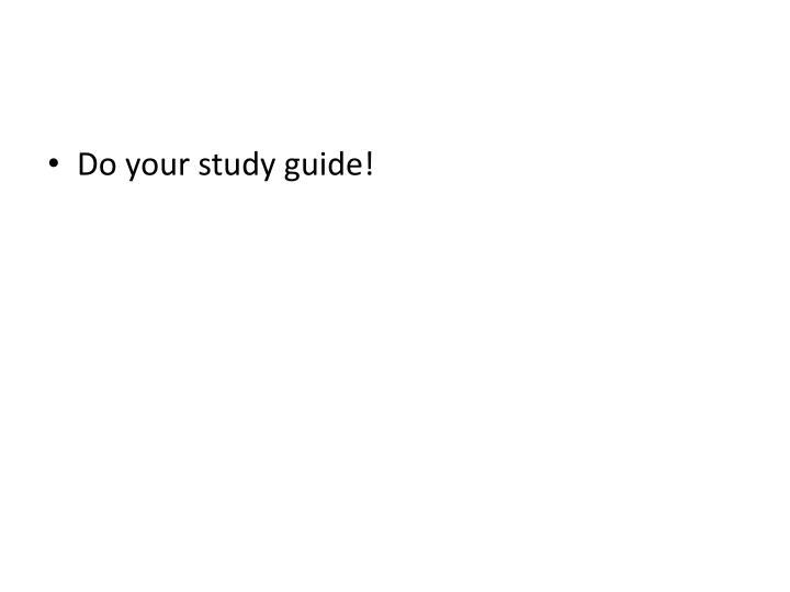 Do your study guide!