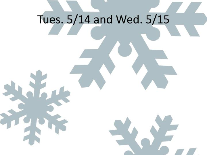 Tues. 5/14 and Wed. 5/15