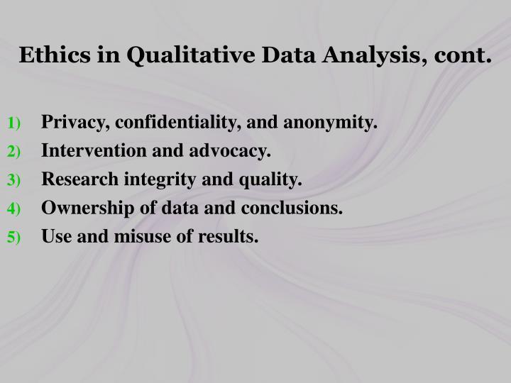 Ethics in Qualitative Data Analysis, cont.
