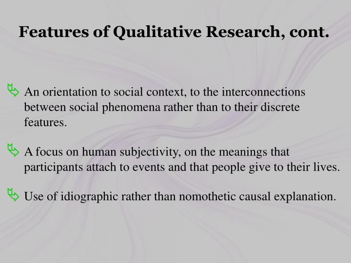 Features of Qualitative Research, cont.