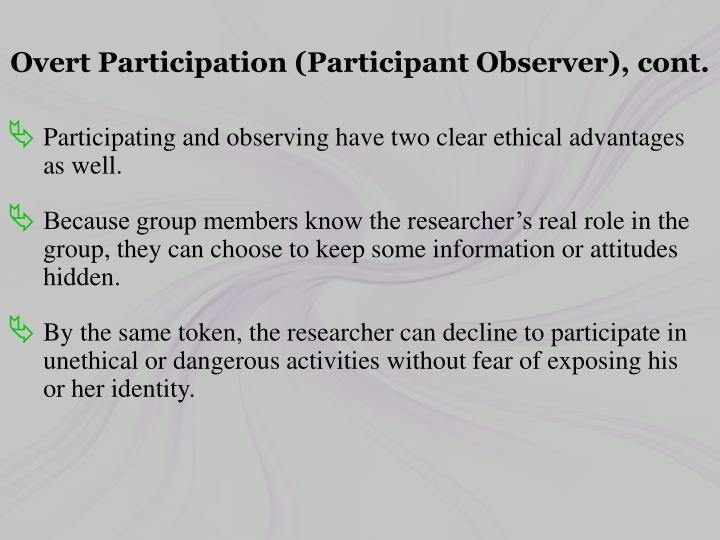 Overt Participation (Participant Observer), cont.