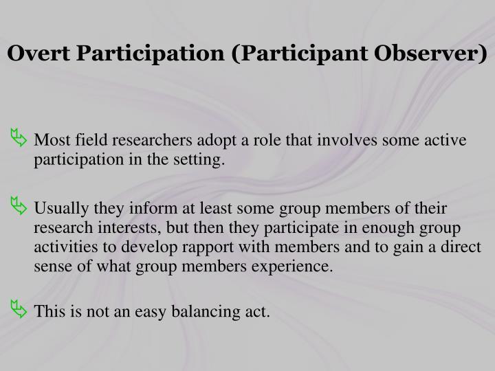 Overt Participation (Participant Observer)
