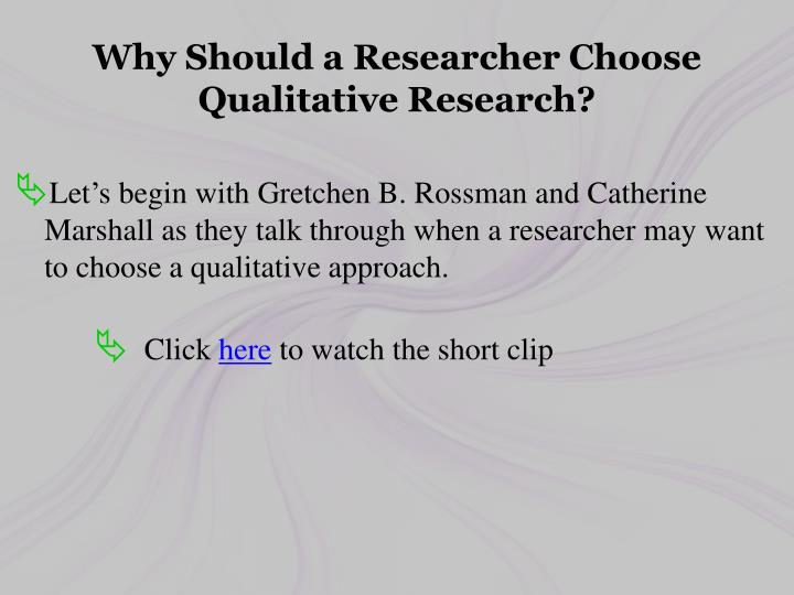 Why Should a Researcher Choose Qualitative Research?