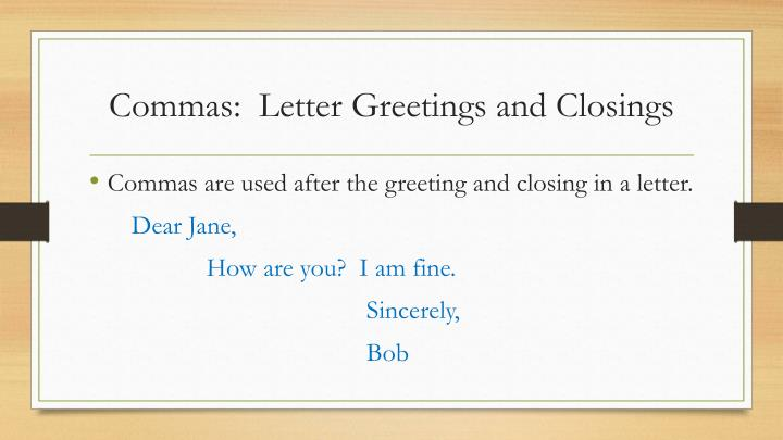 Commas:  Letter Greetings and Closings