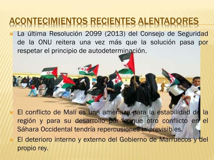 La última Resolución 2099 (2013) del Consejo de Seguridad de la ONU reitera una vez más que la solución pasa por respetar el principio de autodeterminación.