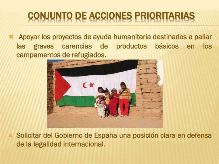 Apoyar los proyectos de ayuda humanitaria destinados a paliar las graves carencias de productos básicos en los campamentos de refugiados.