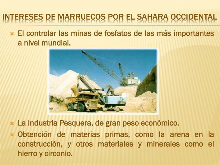 El controlar las minas de fosfatos de las más importantes a nivel mundial.