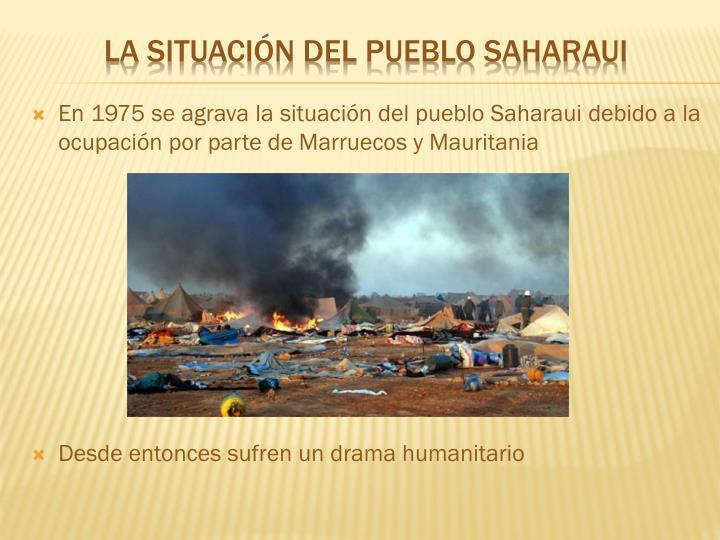 En 1975 se agrava la situación del pueblo Saharaui debido a la ocupación por parte de Marruecos y Mauritania