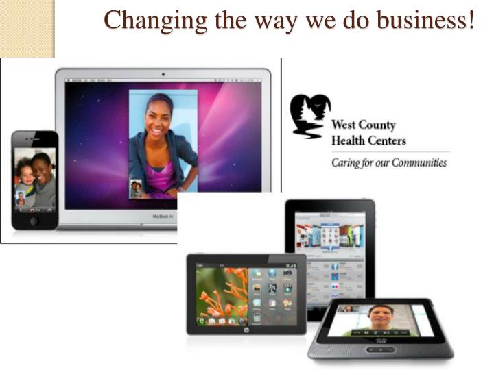 Changing the way we do business!