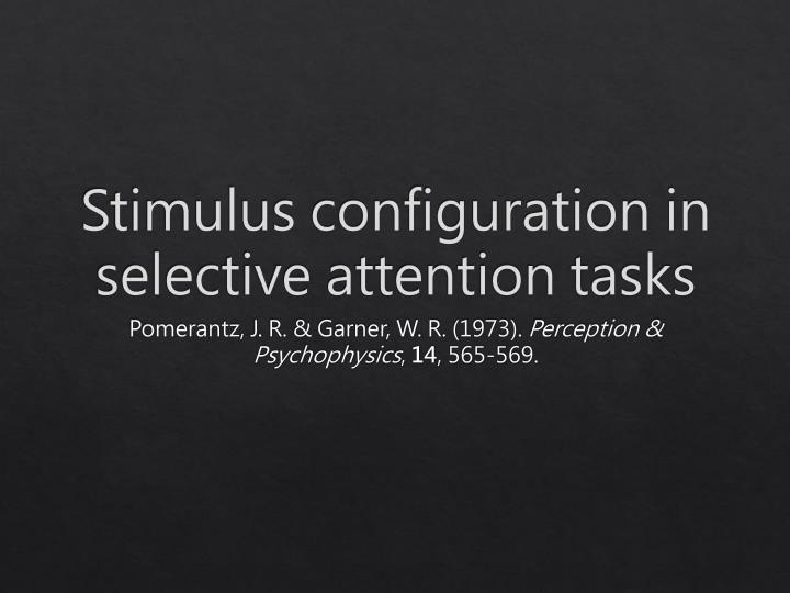 Stimulus configuration in selective attention tasks