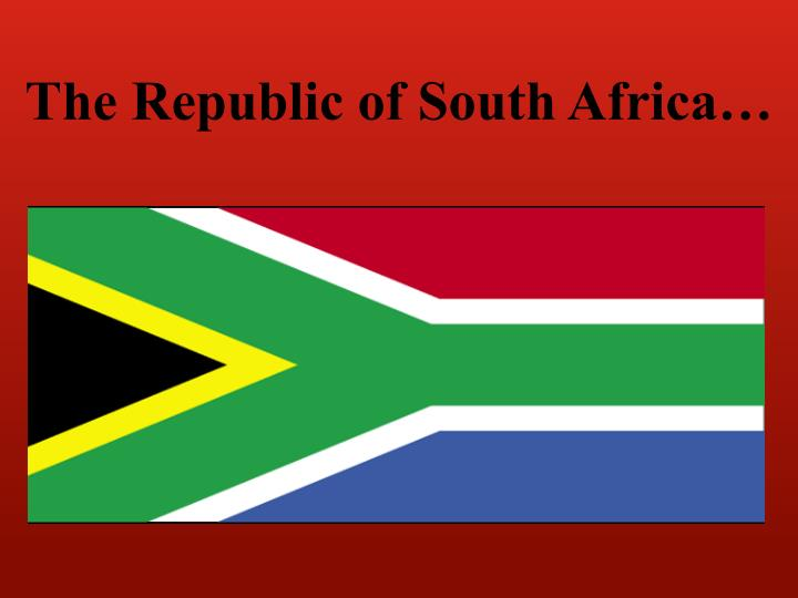 The Republic of South Africa…
