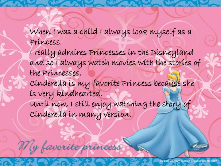 When I was a child I always look myself as a Princess.