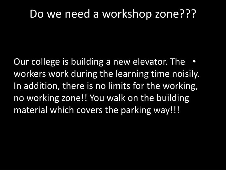 Do we need a workshop zone???