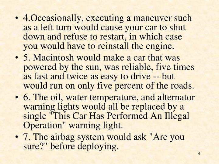 4.Occasionally, executing a maneuver such as a left turn would cause your car to shut down and refuse to restart, in which case you would have to reinstall the engine.