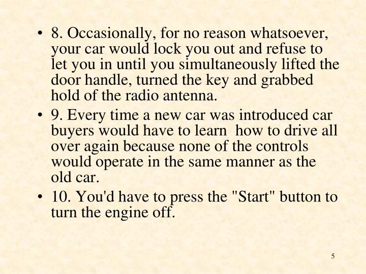 8. Occasionally, for no reason whatsoever, your car would lock you out and refuse to let you in until you simultaneously lifted the door handle, turned the key and grabbed hold of the radio antenna.