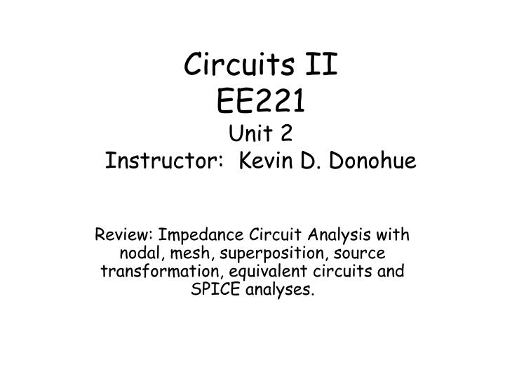 Circuits ii ee221 unit 2 instructor kevin d donohue