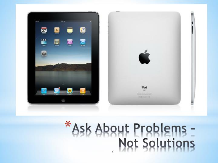 Ask About Problems – Not Solutions