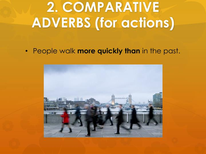 2 comparative adverbs for actions