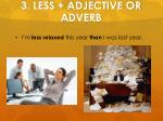 3 less adjective or adverb