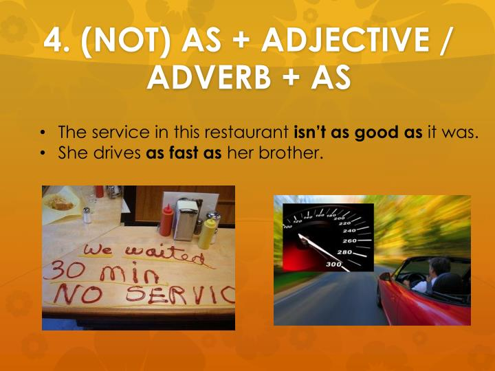 4. (NOT) AS + ADJECTIVE / ADVERB + AS