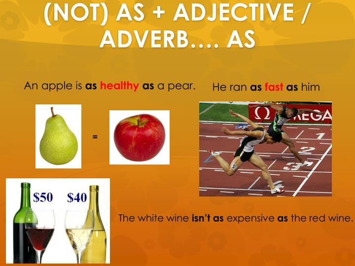 (NOT) AS + ADJECTIVE / ADVERB…. AS