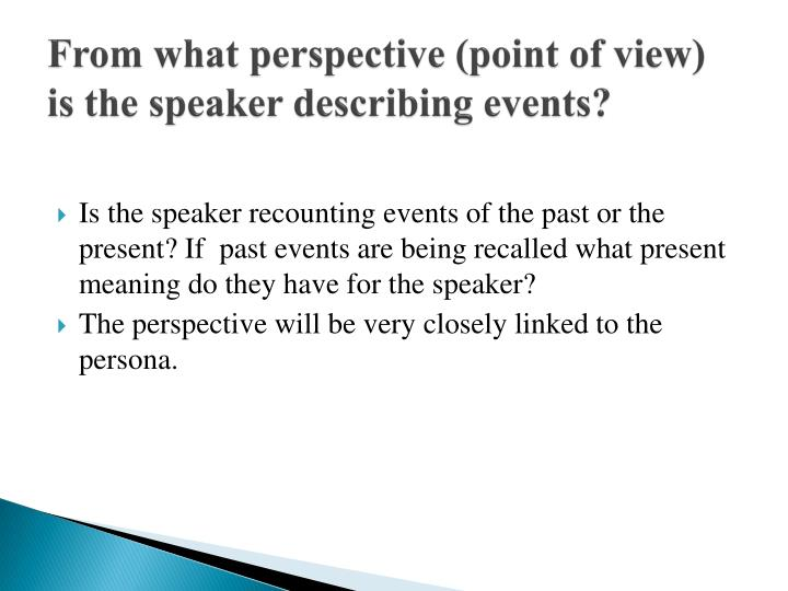 From what perspective (point of view) is the speaker describing events?