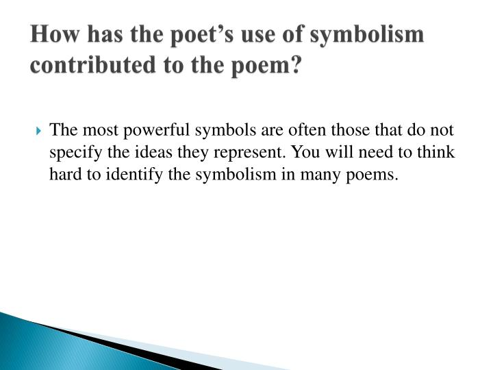 How has the poet's use of symbolism contributed to the poem?