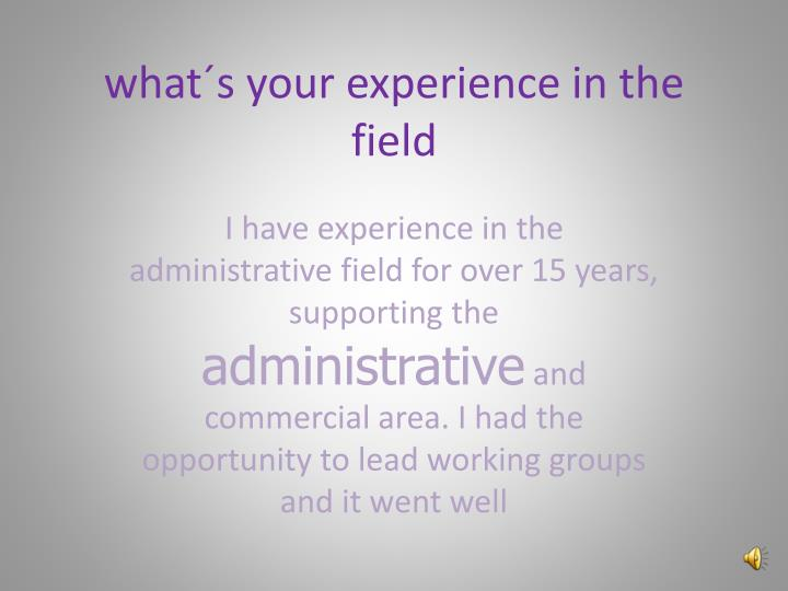 What s your experience in the field